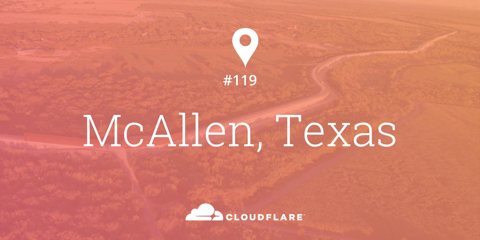 McAllen, Texas: Cloudflare opens 119th Data Center just north of the Mexico border