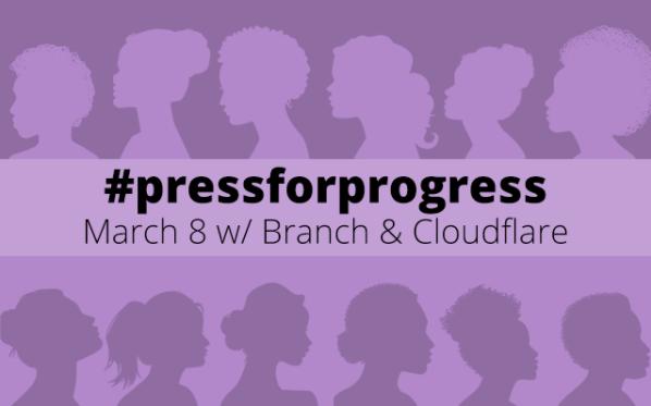 #PressForProgress - International Women's Day 2018 | A Cloudflare & Branch Event
