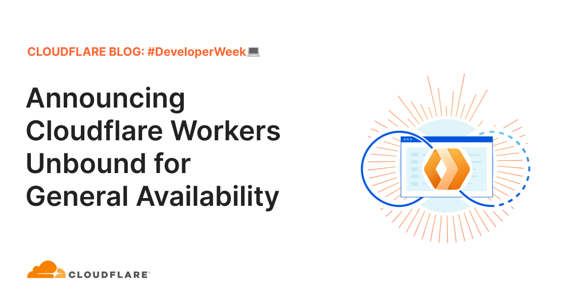 Announcing Cloudflare Workers Unbound for General Availability