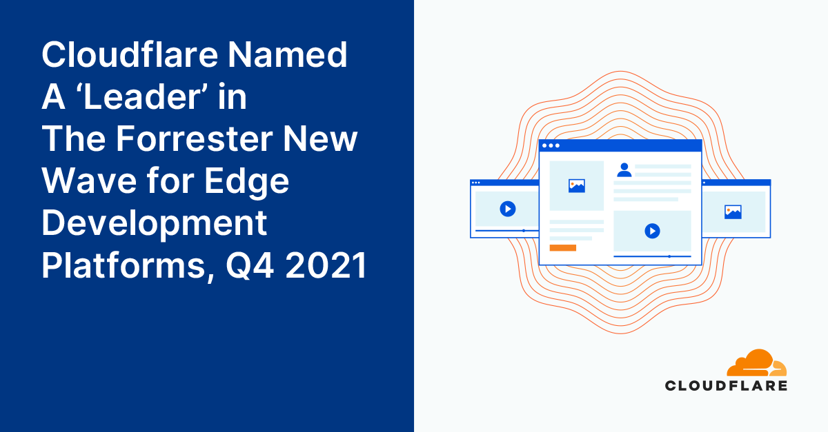 Cloudflare recognized as a 'Leader' in The Forrester New Wave for Edge Development Platforms